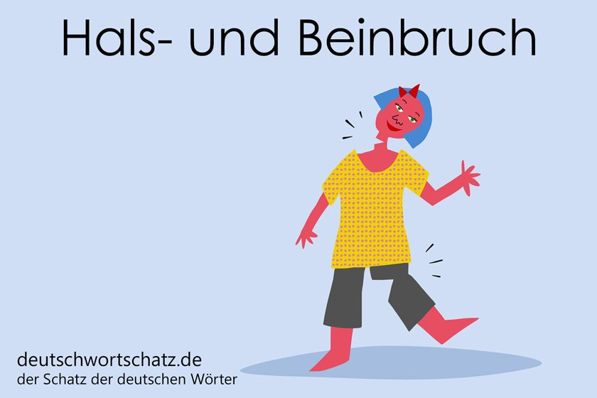 Hals- und Beinbruch - die schönsten deutschen Wörter