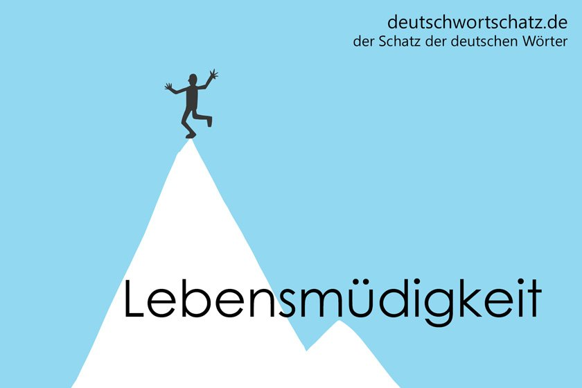 Lebensmüdigkeit - die schönsten deutschen Wörter