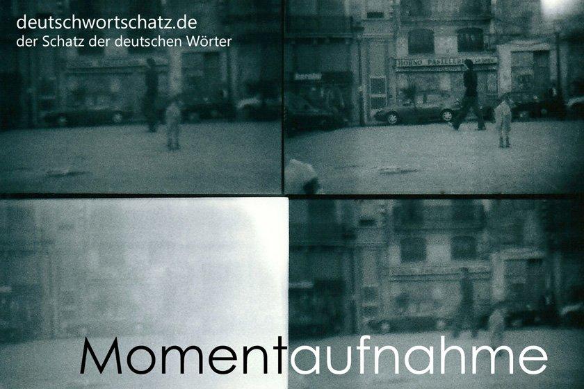 Momentaufnahme - die schönsten deutschen Wörter