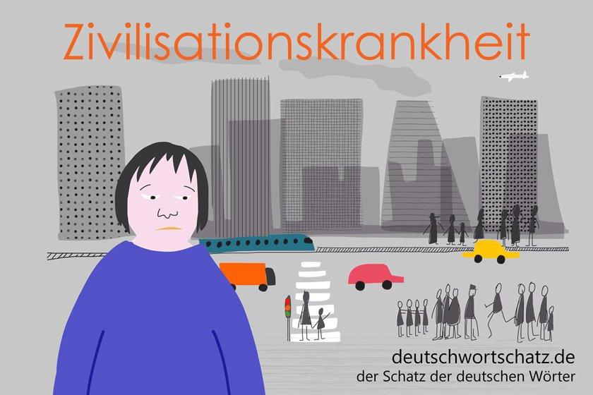 Zivilisationskrankheit - die schönsten deutschen Wörter