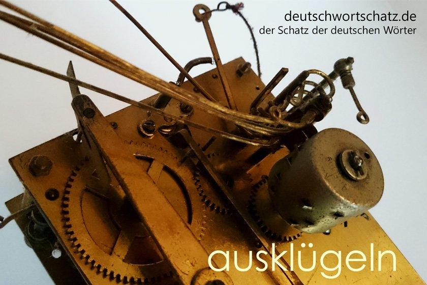 ausklügeln - die schönsten deutschen Wörter