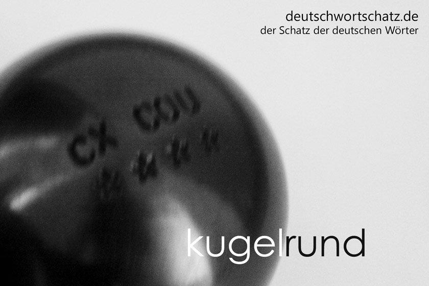 kugelrund - die schönsten deutschen Wörter - Deutsch Wortschatz