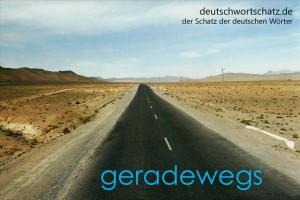 geradewegs - Deutsch Wortschatz - Wortschatzbilder